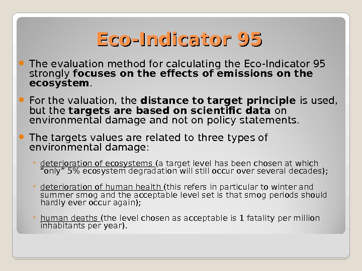 Eco-Indicator 95 The evaluation method for calculating the Eco-Indicator 95 strongly focuses on the effects of