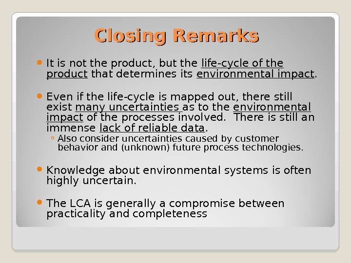 Closing Remarks It is not the product, but the life-cycle of the product that determines its