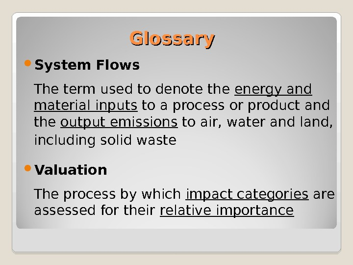 Glossary System Flows The term used to denote the energy and material inputs to a process