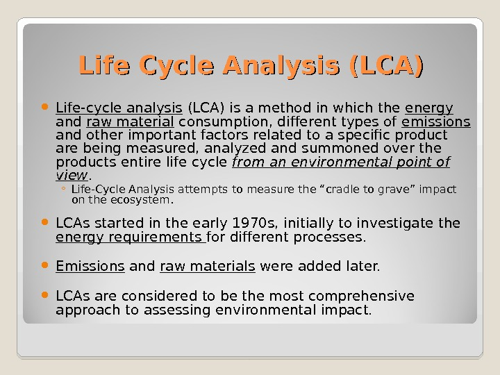 Life Cycle Analysis (LCA) Life-cycle analysis (LCA) is a method in which the energy  and