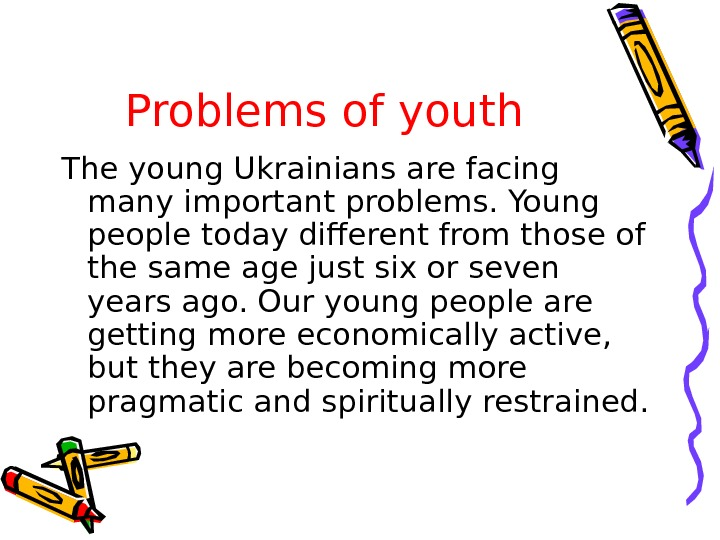 Problems of youth The young Ukrainians are facing many important problems. Young people today different from