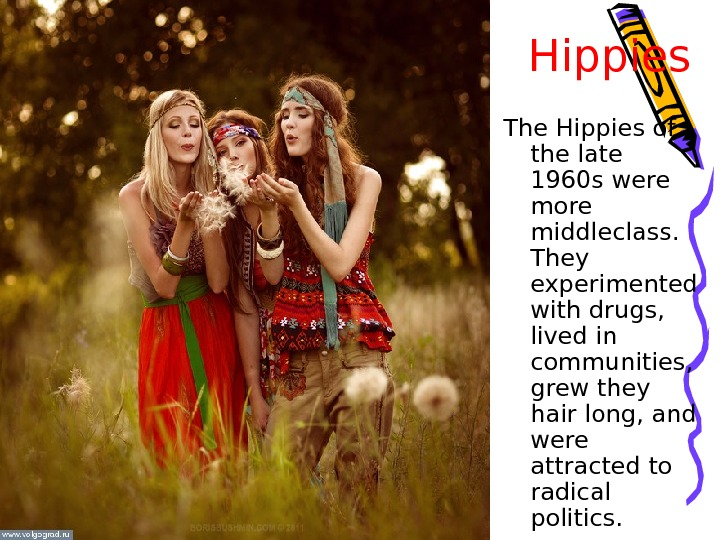 Hippies The Hippies of the late 1960 s were more middleclass.  They experimented with drugs,