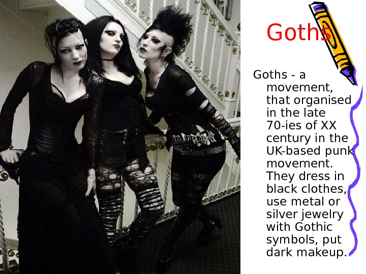 Goths - a movement,  that organised in the late 70 -ies of XX century in