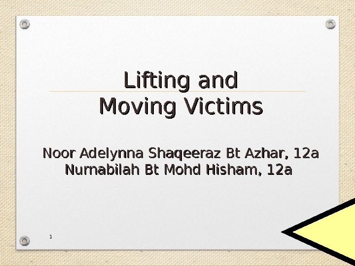 Lifting and Moving Victims Noor Adelynna Shaqeeraz Bt Azhar , 12 а Nurnabilah Bt Mohd Hisham