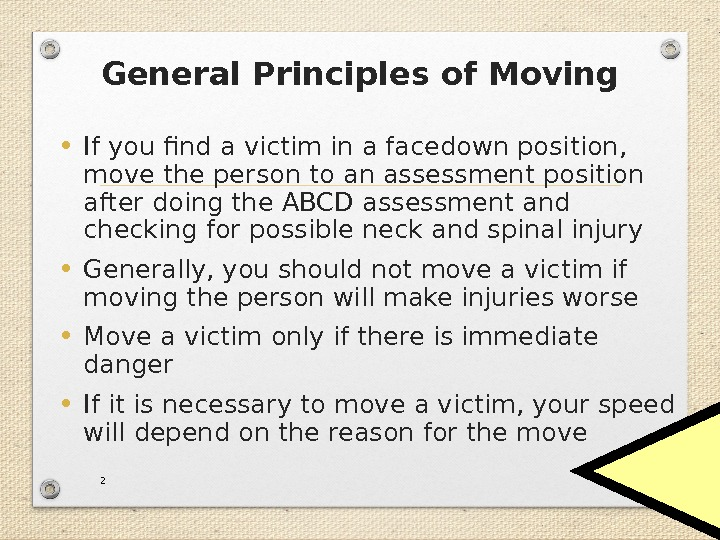 General Principles of Moving • If you find a victim in a facedown position,  move