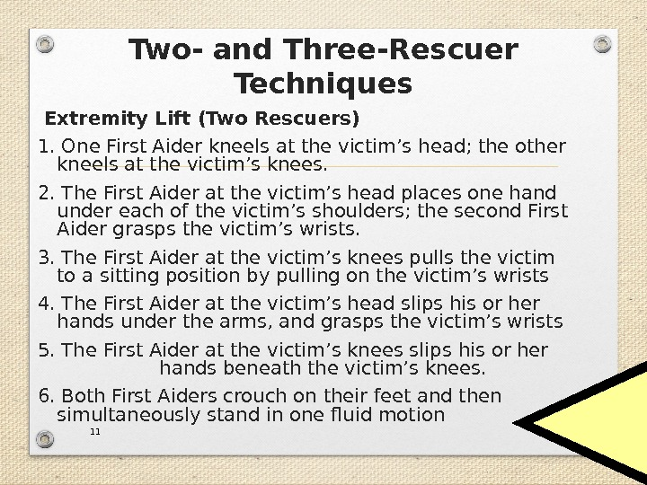 Two- and Three-Rescuer Techniques  Extremity Lift (Two Rescuers) 1. One First Aider kneels at the