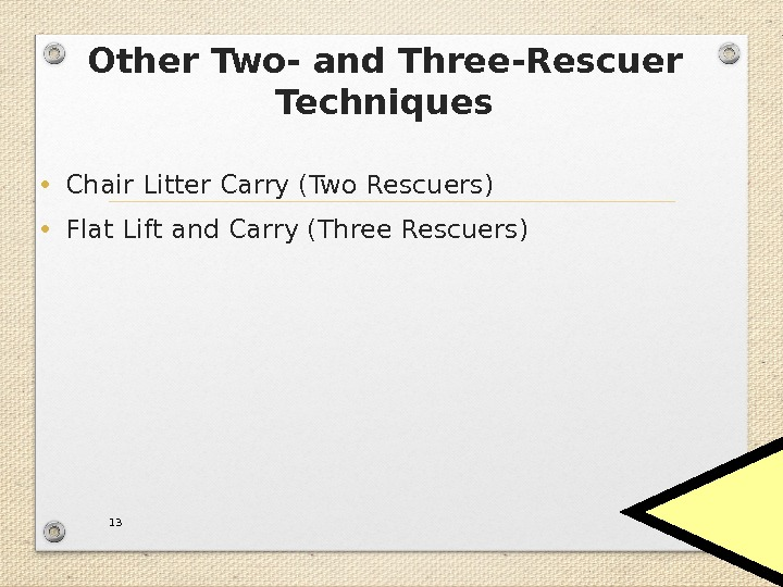 Other Two- and Three-Rescuer Techniques • Chair Litter Carry (Two Rescuers) • Flat Lift and Carry