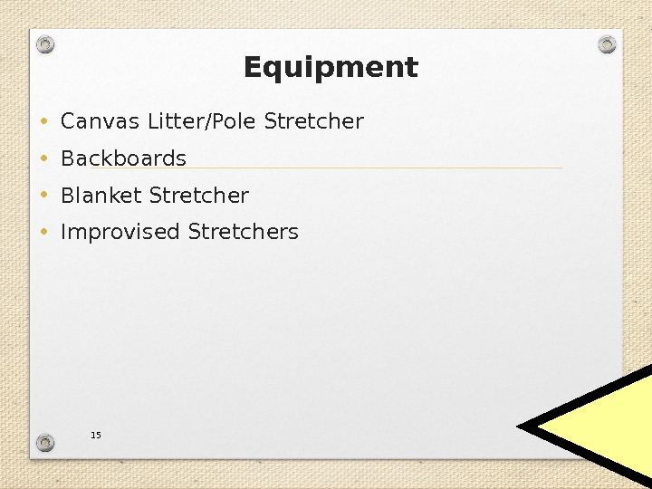 Equipment • Canvas Litter/Pole Stretcher • Backboards • Blanket Stretcher • Improvised Stretchers 15