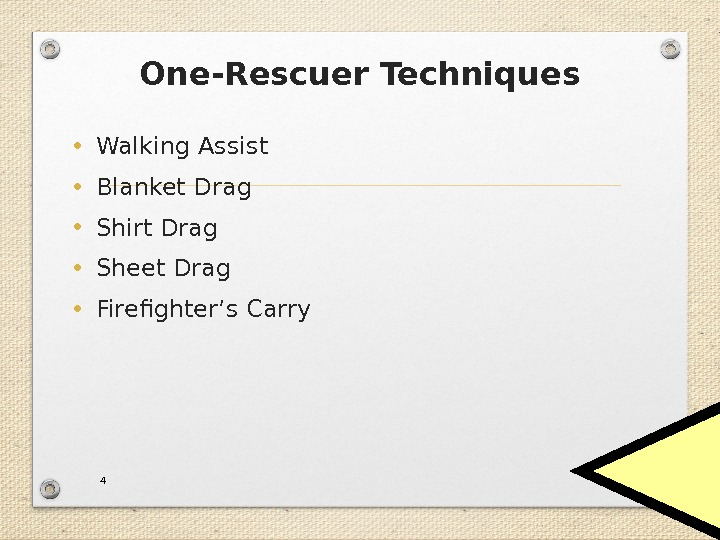 One-Rescuer Techniques • Walking Assist • Blanket Drag • Shirt Drag • Sheet Drag • Firefighter's