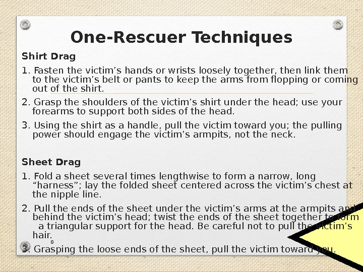One-Rescuer Techniques Shirt Drag 1. Fasten the victim's hands or wrists loosely together, then link them