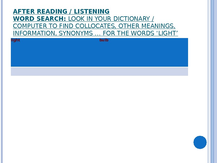 AFTER READING / LISTENING WORD SEARCH:  LOOK IN YOUR DICTIONARY / COMPUTER TO FIND COLLOCATES,