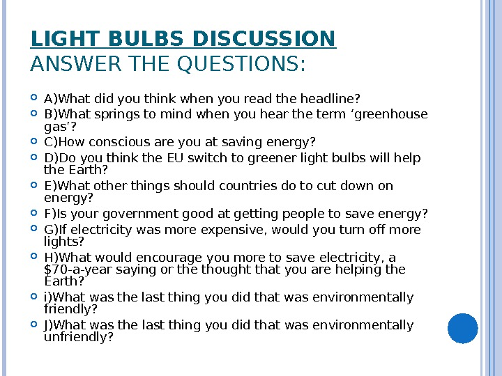 LIGHT BULBS DISCUSSION ANSWER THE QUESTIONS:  A ) What did you think when you read