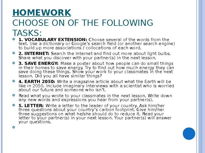 HOMEWORK CHOOSE ON OF THE FOLLOWING TASKS:  1. VOCABULARY EXTENSION:  Choose several of the