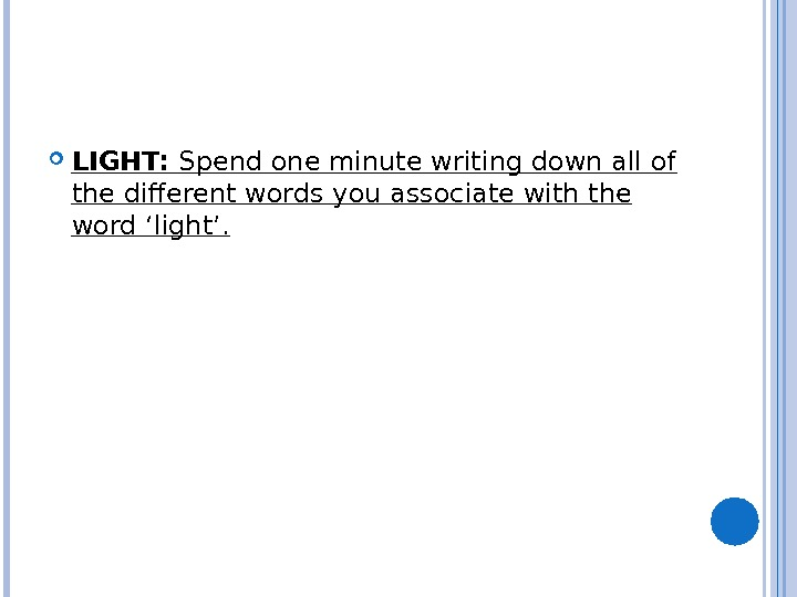 LIGHT:  Spend one minute writing down all of the different words you associate with