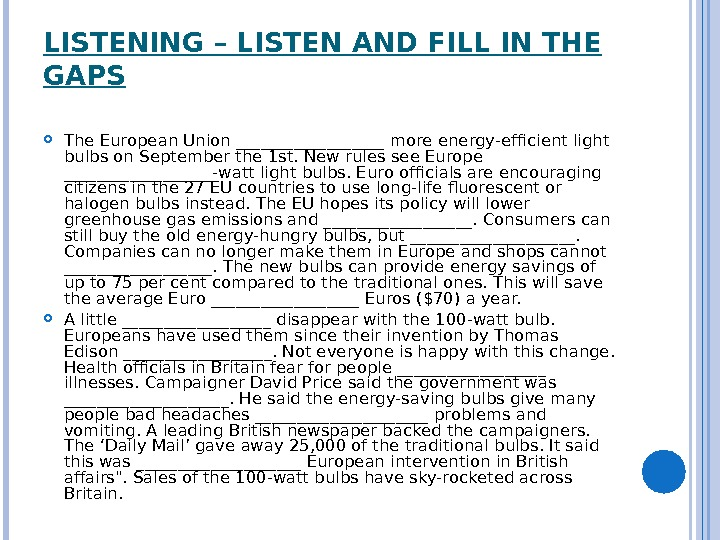 LISTENING – LISTEN AND FILL IN THE GAPS The European Union _________ more energy-efficient light bulbs