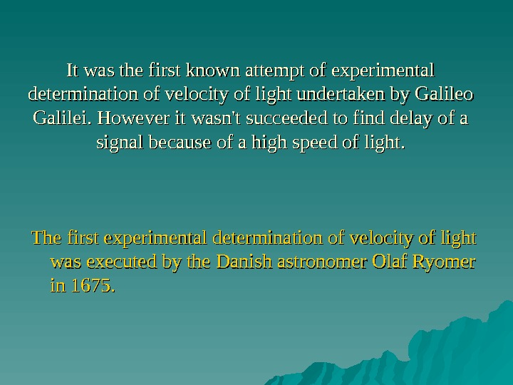 It was the first known attempt of experimental determination of velocity of light undertaken by Galileo