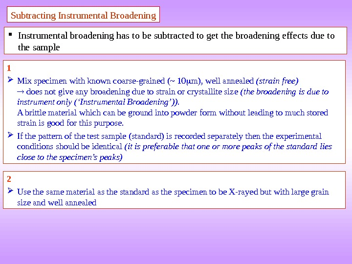 Subtracting Instrumental Broadening Instrumental broadening has to be subtracted to get the broadening effects due to