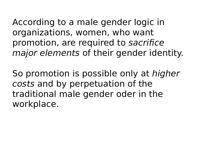 According to a male gender logic in organizations, women, who want promotion, are required to sacrifice