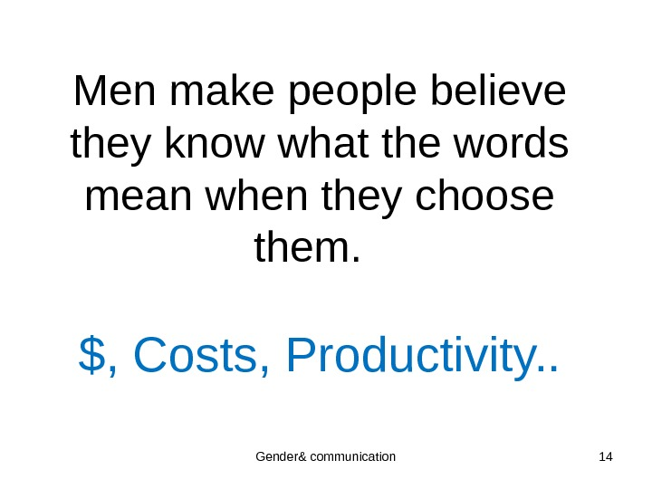 Men make people believe they know what the words mean when they choose them.  $,