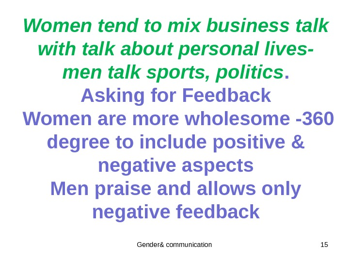 Women tend to mix business talk with talk about personal lives- men talk sports, politics. Asking