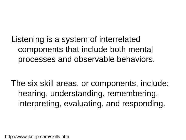 Listening is a system of interrelated components that include both mental processes and observable behaviors.