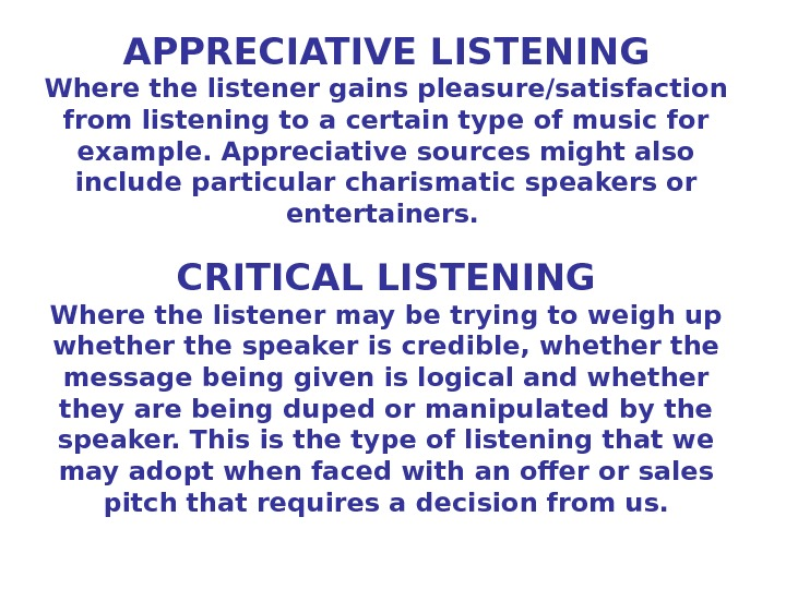 APPRECIATIVE LISTENING Where the listener gains pleasure/satisfaction from listening to a certain type of music for