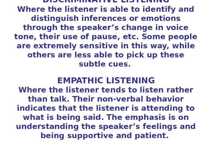 DISCRIMINATIVE LISTENING Where the listener is able to identify and distinguish inferences or emotions through the