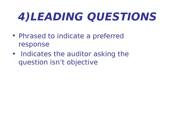 4) LEADING QUESTIONS • Phrased to indicate a preferred response •  Indicates the auditor asking