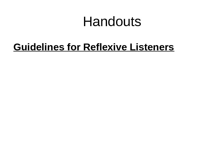 Handouts Guidelines for Reflexive Listeners