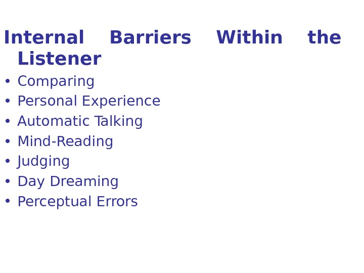 Internal Barriers Within the Listener  • Comparing • Personal Experience • Automatic Talking  •