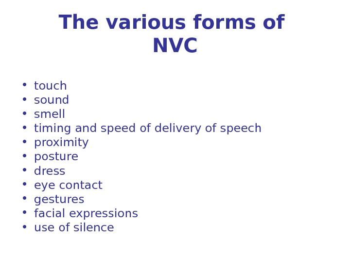 The various forms of NVC • touch  • sound  • smell  • timing