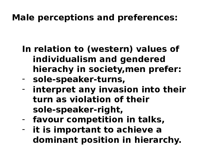 In relation to (western) values of individualism and gendered hierachy in society, men prefer: - sole-speaker-turns,