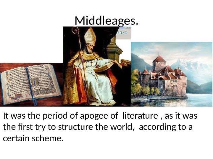 Middleages. It was the period of apogee of literature , as it was the first try