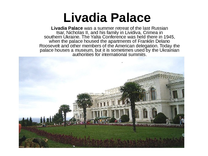 Livadia Palace was a summer retreat of the last Russian tsar, Nicholas II, and his family
