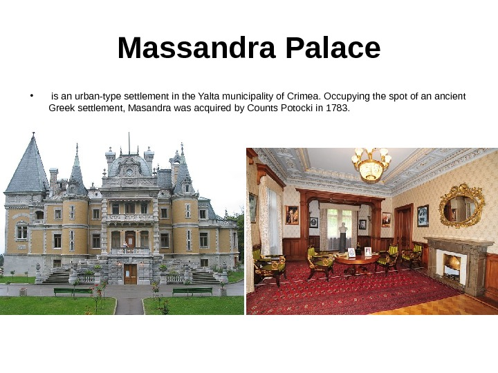 Massandra  Palace •  is an urban-type settlement in the Yalta municipality of Crimea. Occupying