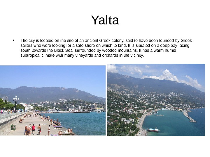 Yalta • The city is located on the site of an ancient Greek colony, said to