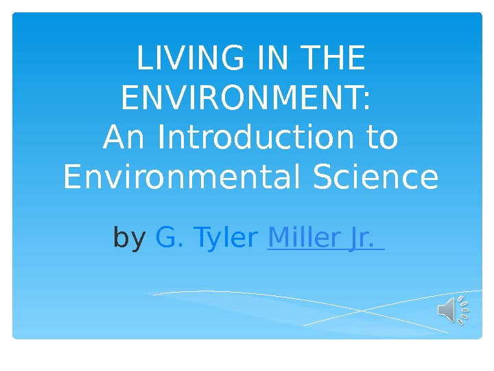 LIVING IN THE ENVIRONMENT:  An Introduction to Environmental Science by G. Tyler Miller Jr.