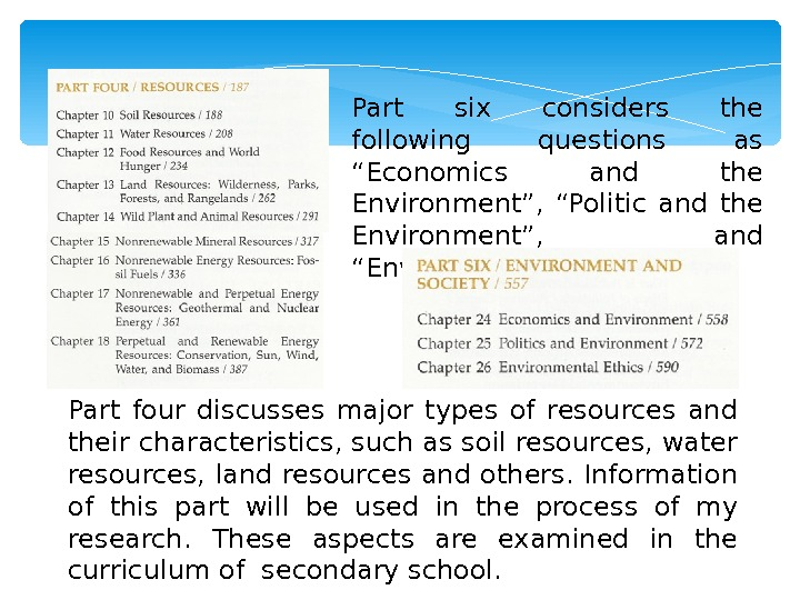 "Part six considers the following questions as ""Economics and the Environment"",  ""Politic and the Environment"","