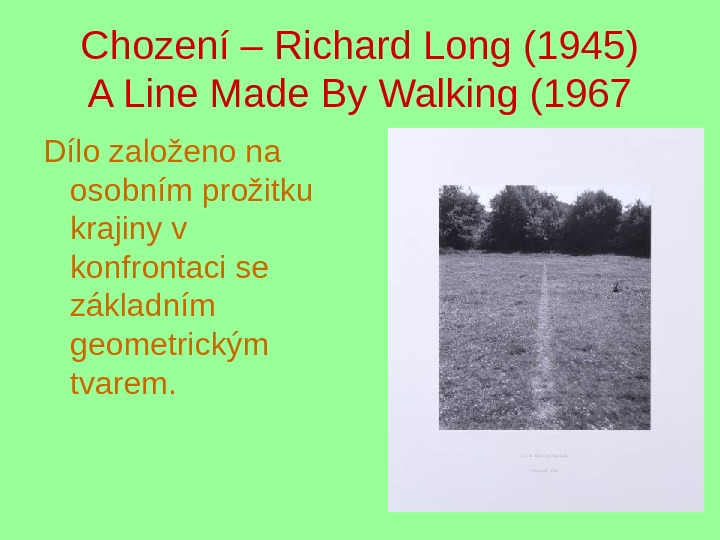 Chození – Richard Long (1945) A Line Made By Walking (1967 Dílo založeno na