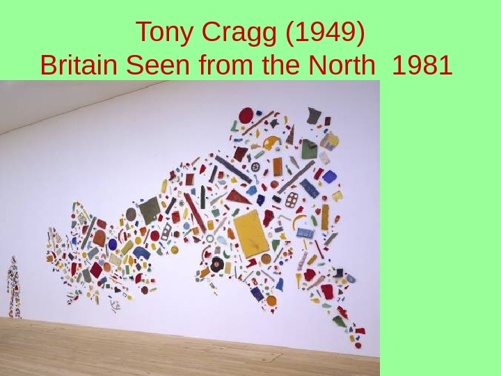 Tony Cragg (1949) Britain Seen from the North 1981