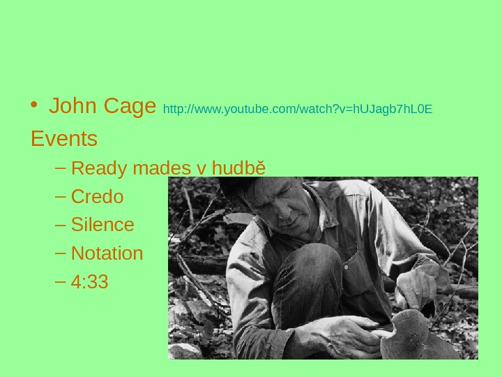 • John Cage http: //www. youtube. com/watch? v=h. UJagb 7 h. L 0 E