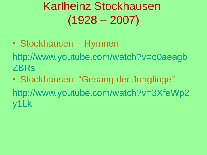 Karlheinz Stockhausen (1928 – 2007) • Stockhausen -- Hymnen http: //www. youtube. com/watch? v=o