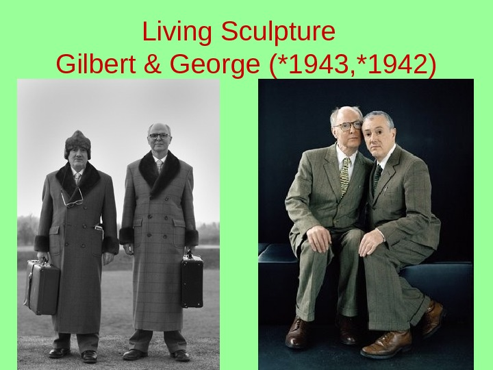 Living Sculpture  Gilbert & George (*1943, *1942)