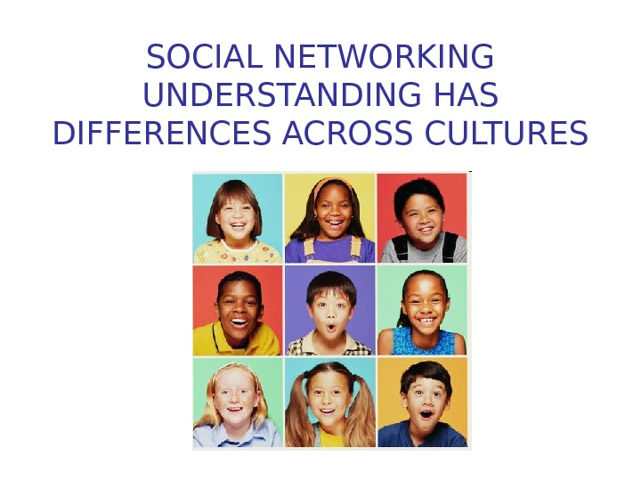 SOCIAL NETWORKING UNDERSTANDING HAS DIFFERENCES ACROSS CULTURES