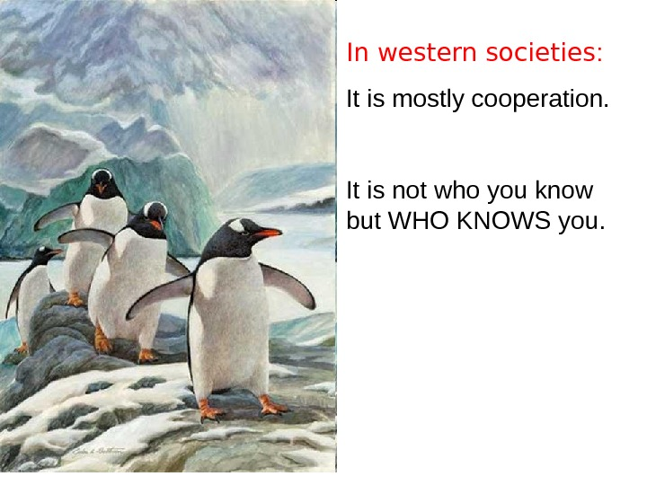 In western societies : It is mostly cooperation.  It is not who you