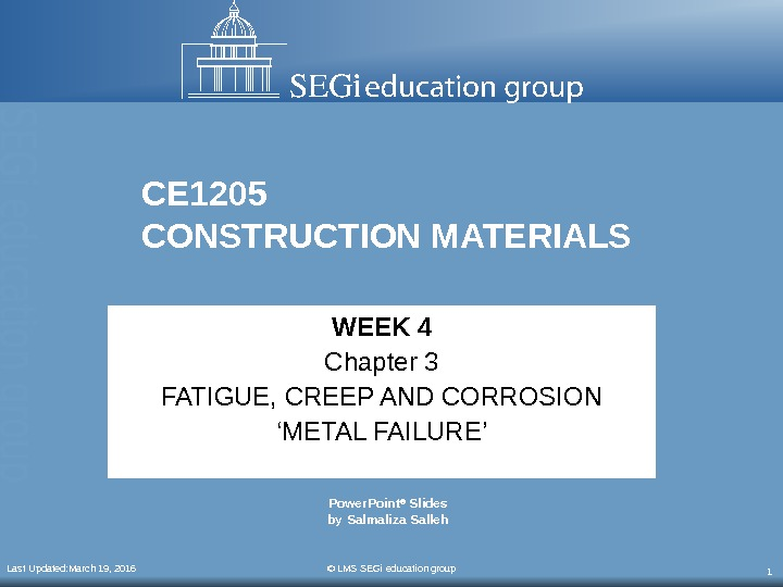 Last Updated: March 19, 2016 © LMS SEGi education group 1 CE 1205 CONSTRUCTION MATERIALS WEEK