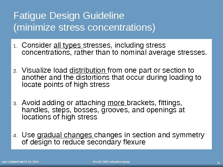 Last Updated: March 19, 2016 © LMS SEGi education group 11 Fatigue Design Guideline (minimize stress