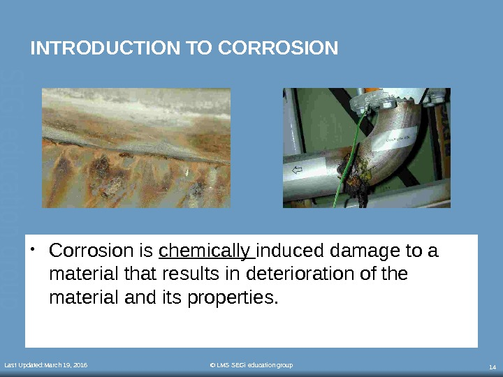Last Updated: March 19, 2016 © LMS SEGi education group 14 INTRODUCTION TO CORROSION • Corrosion