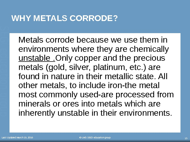 Last Updated: March 19, 2016 © LMS SEGi education group 15 WHY METALS CORRODE? Metals corrode
