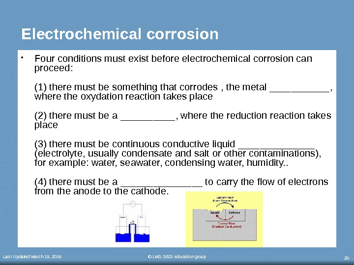 Last Updated: March 19, 2016 © LMS SEGi education group 20 E lectrochemical corrosion  •